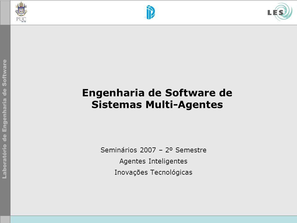 Engenharia de Software de Sistemas Multi-Agentes Seminários 2007 – 2º Semestre Agentes Inteligentes Inovações Tecnológicas