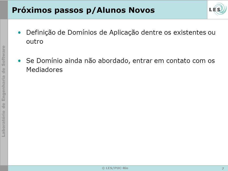 7 © LES/PUC-Rio Próximos passos p/Alunos Novos Definição de Domínios de Aplicação dentre os existentes ou outro Se Domínio ainda não abordado, entrar em contato com os Mediadores