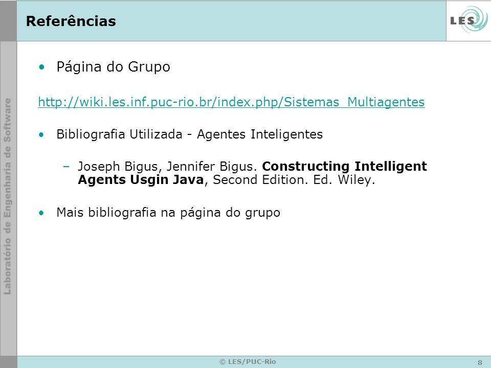 8 © LES/PUC-Rio Referências Página do Grupo http://wiki.les.inf.puc-rio.br/index.php/Sistemas_Multiagentes Bibliografia Utilizada - Agentes Inteligentes –Joseph Bigus, Jennifer Bigus.