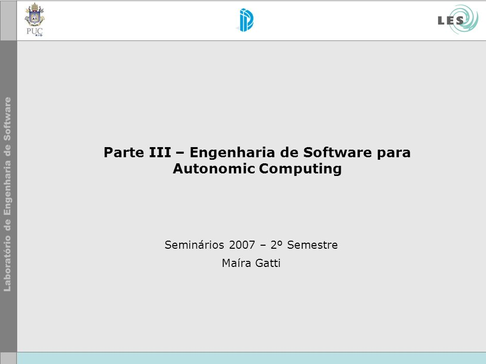 12 © LES/PUC-Rio Load Balancer Web Application Servers Web Application Server Web Application Server Directory and security services Shared File system DB Environment WebSphere Application Server Load Balancer IBM WebSphere Application Server DB2...