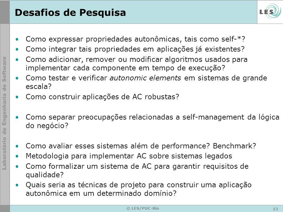 13 © LES/PUC-Rio Desafios de Pesquisa Como expressar propriedades autonômicas, tais como self-*.
