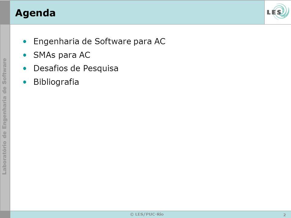 2 © LES/PUC-Rio Agenda Engenharia de Software para AC SMAs para AC Desafios de Pesquisa Bibliografia