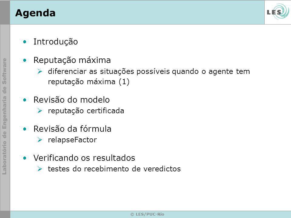 © LES/PUC-Rio Introdução Reputação máxima diferenciar as situações possíveis quando o agente tem reputação máxima (1) Revisão do modelo reputação cert