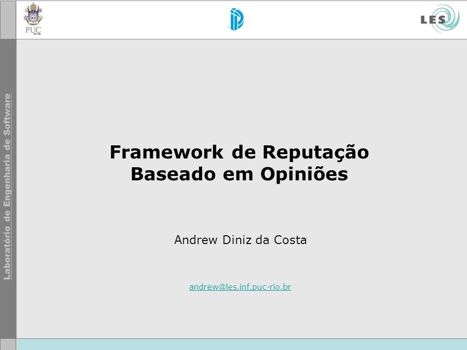© LES/PUC-Rio Agenda Motivação Framework de reputação Estudos de caso Próximos passos Considerações finais