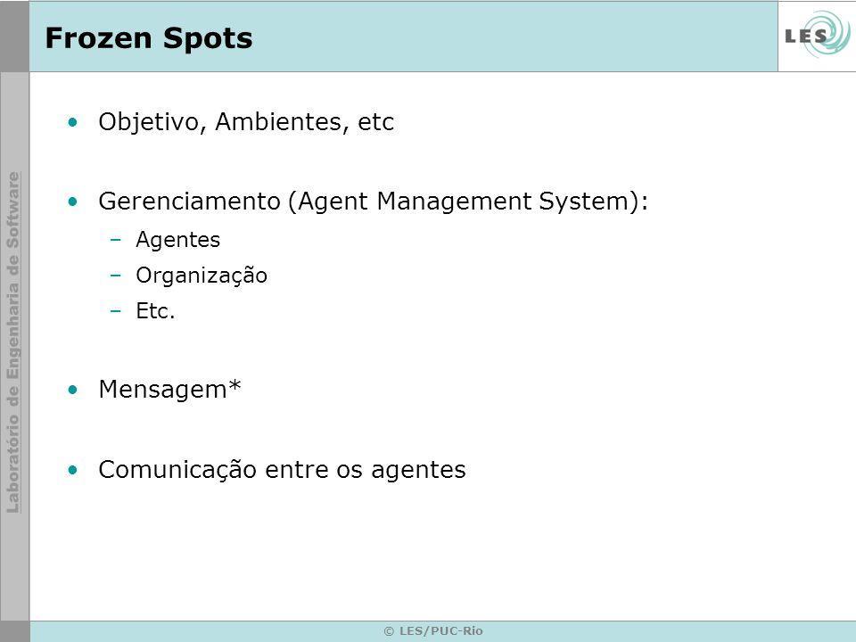 © LES/PUC-Rio Frozen Spots Objetivo, Ambientes, etc Gerenciamento (Agent Management System): –Agentes –Organização –Etc. Mensagem* Comunicação entre o