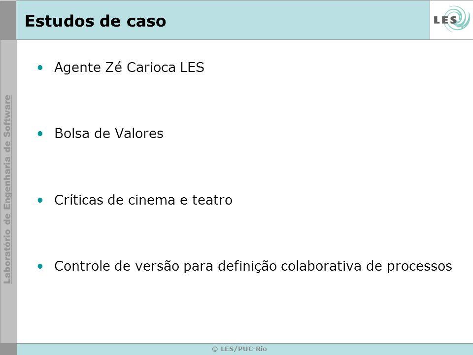 © LES/PUC-Rio Estudos de caso Agente Zé Carioca LES Bolsa de Valores Críticas de cinema e teatro Controle de versão para definição colaborativa de processos