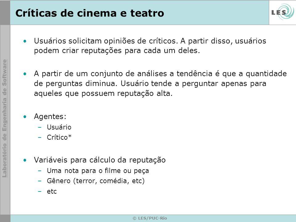 © LES/PUC-Rio Críticas de cinema e teatro Usuários solicitam opiniões de críticos. A partir disso, usuários podem criar reputações para cada um deles.