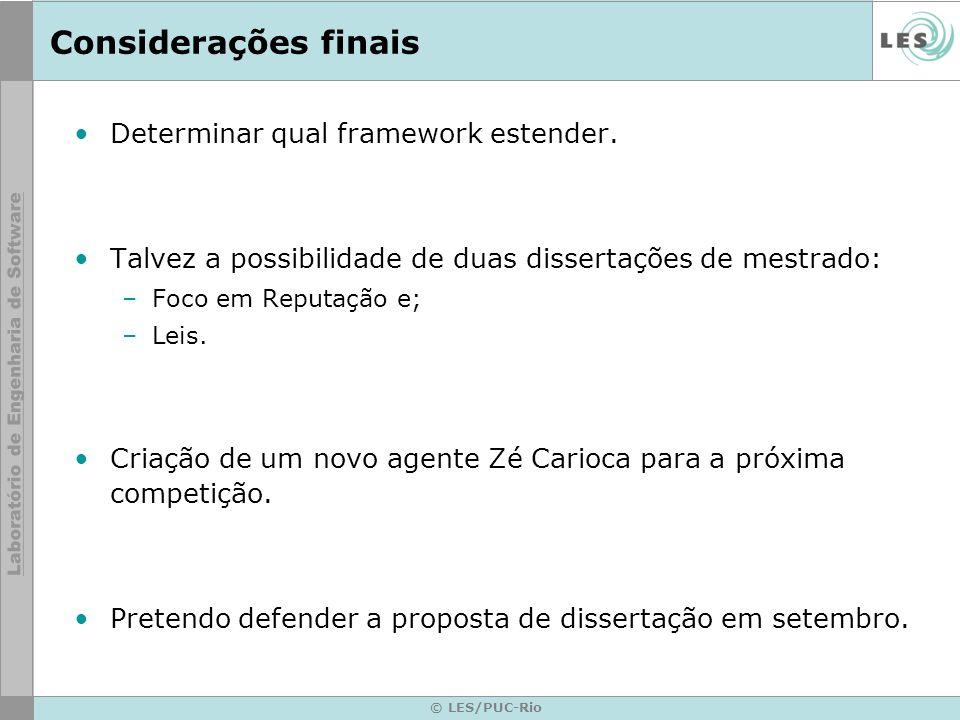 © LES/PUC-Rio Considerações finais Determinar qual framework estender. Talvez a possibilidade de duas dissertações de mestrado: –Foco em Reputação e;