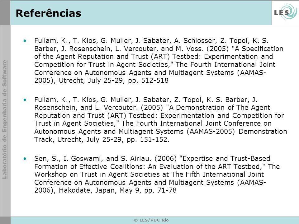 © LES/PUC-Rio Referências Fullam, K., T. Klos, G. Muller, J. Sabater, A. Schlosser, Z. Topol, K. S. Barber, J. Rosenschein, L. Vercouter, and M. Voss.
