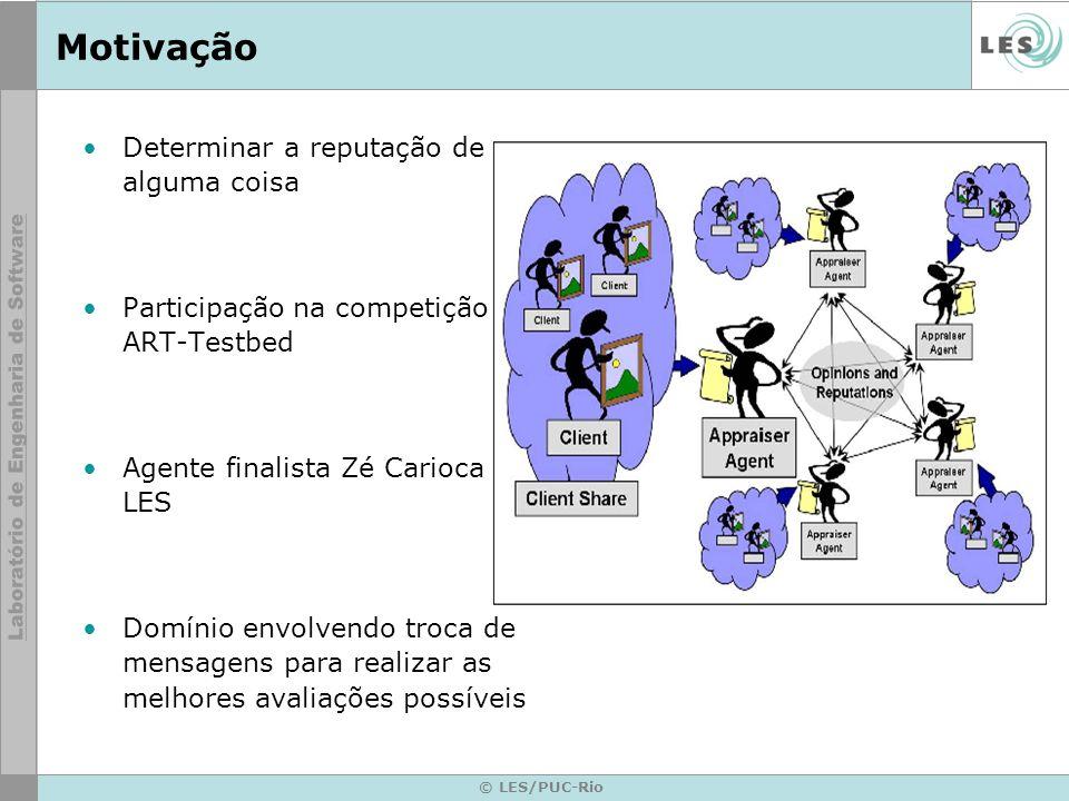 © LES/PUC-Rio Motivação Determinar a reputação de alguma coisa Participação na competição ART-Testbed Agente finalista Zé Carioca LES Domínio envolven