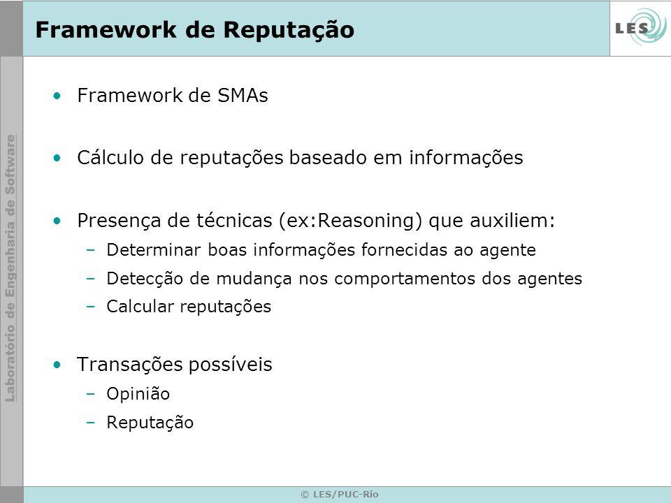 © LES/PUC-Rio Framework de Reputação Framework de SMAs Cálculo de reputações baseado em informações Presença de técnicas (ex:Reasoning) que auxiliem: