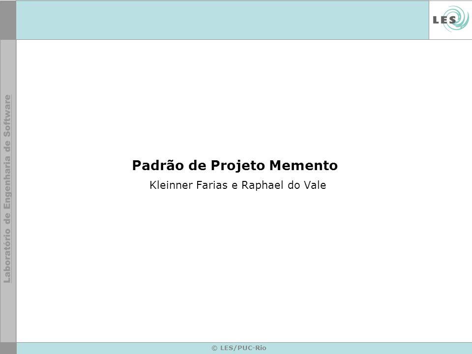 © LES/PUC-Rio Agenda Intenção Motivação Aplicabilidade Estrutura Participantes Conseqüências Implementação Exemplo