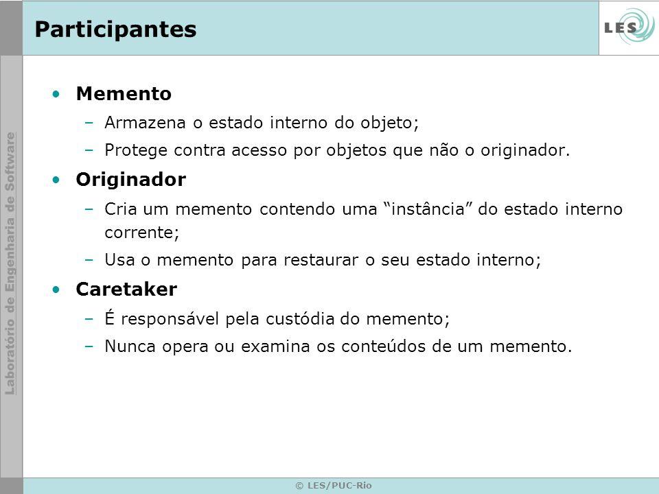 © LES/PUC-Rio Conseqüências Preservação das fronteiras de encapsulamento –O padrão evita a exposição de informação que somente um originador deveria administrar.