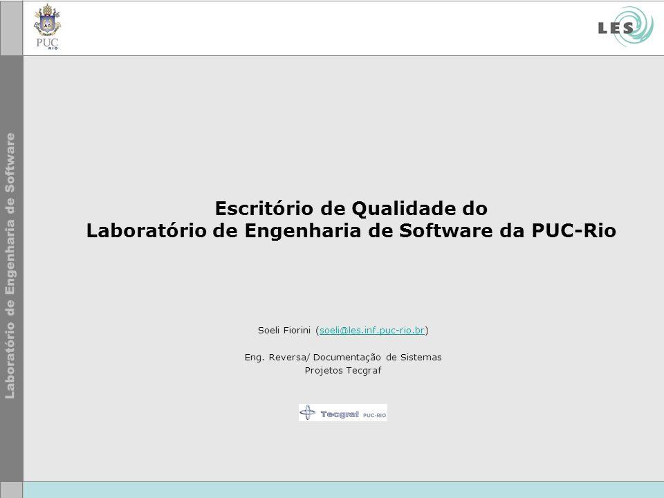 Escritório de Qualidade do Laboratório de Engenharia de Software da PUC-Rio Soeli Fiorini (soeli@les.inf.puc-rio.br)soeli@les.inf.puc-rio.br Eng. Reve