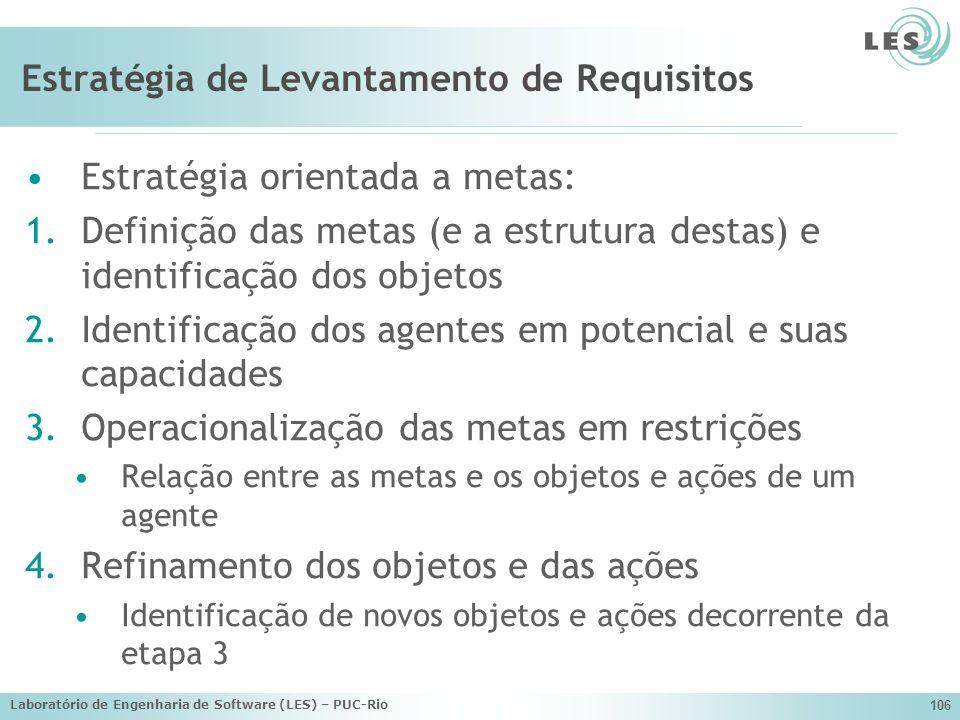 Laboratório de Engenharia de Software (LES) – PUC-Rio 106 Estratégia de Levantamento de Requisitos Estratégia orientada a metas: 1.Definição das metas