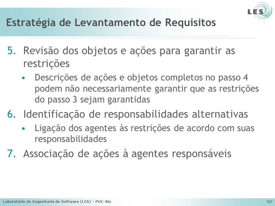 Laboratório de Engenharia de Software (LES) – PUC-Rio 107 Estratégia de Levantamento de Requisitos 5.Revisão dos objetos e ações para garantir as rest