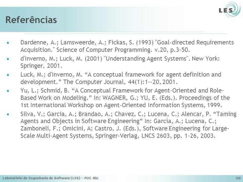 Laboratório de Engenharia de Software (LES) – PUC-Rio 108 Referências Dardenne, A.; Lamsweerde, A.; Fickas, S. (1993)