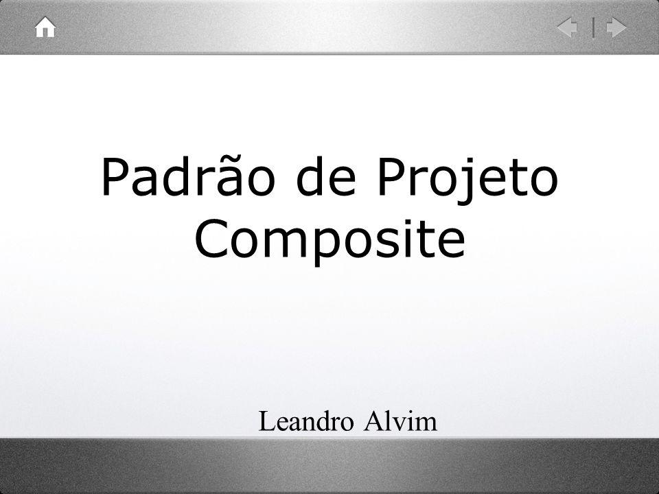 Padrão de Projeto Composite Leandro Alvim