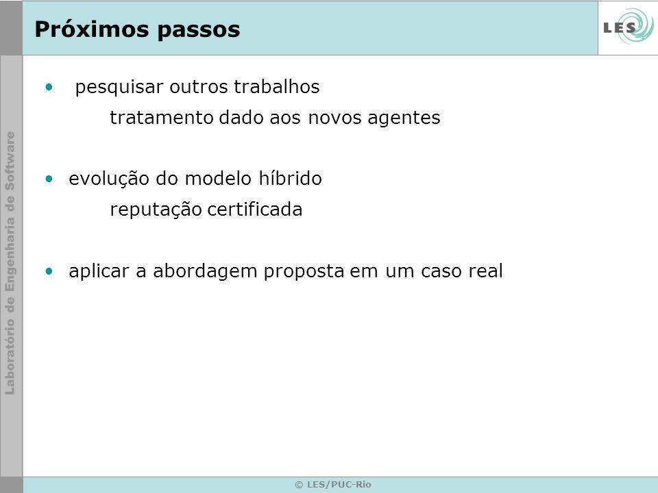 © LES/PUC-Rio Próximos passos pesquisar outros trabalhos tratamento dado aos novos agentes evolução do modelo híbrido reputação certificada aplicar a