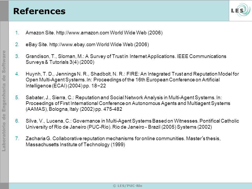 © LES/PUC-Rio References 1. Amazon Site. http://www.amazon.com World Wide Web (2006) 2. eBay Site. http://www.ebay.com World Wide Web (2006) 3. Grandi