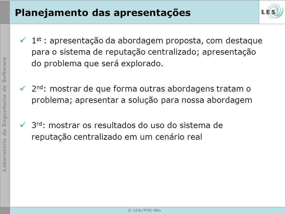 © LES/PUC-Rio Planejamento das apresentações 1 st : apresentação da abordagem proposta, com destaque para o sistema de reputação centralizado; apresen