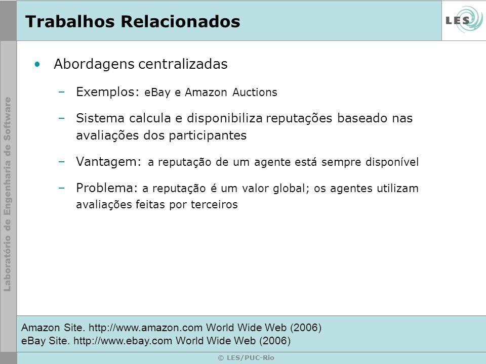 © LES/PUC-Rio Trabalhos Relacionados Abordagens centralizadas –Exemplos: eBay e Amazon Auctions –Sistema calcula e disponibiliza reputações baseado na