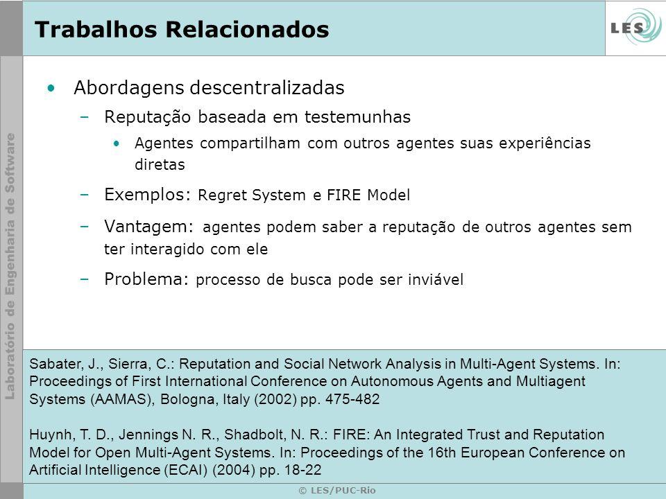 © LES/PUC-Rio Trabalhos Relacionados Abordagens descentralizadas –Reputação baseada em testemunhas Agentes compartilham com outros agentes suas experi