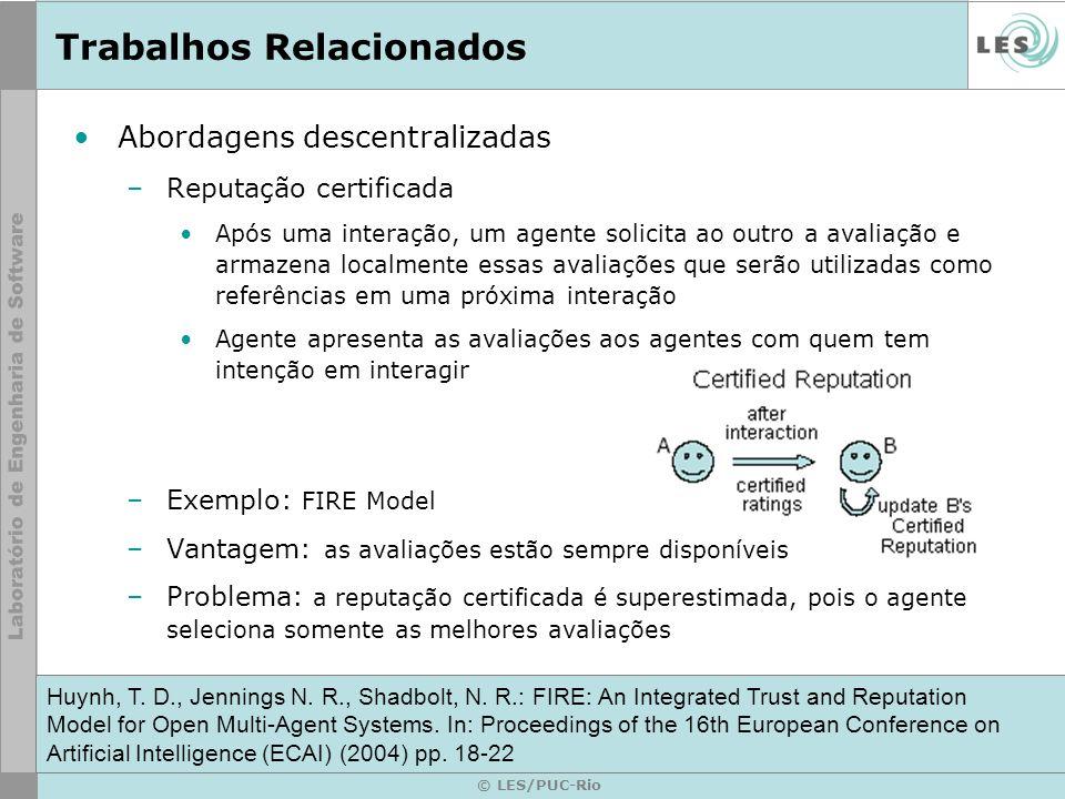 © LES/PUC-Rio Trabalhos Relacionados Abordagens descentralizadas –Reputação certificada Após uma interação, um agente solicita ao outro a avaliação e