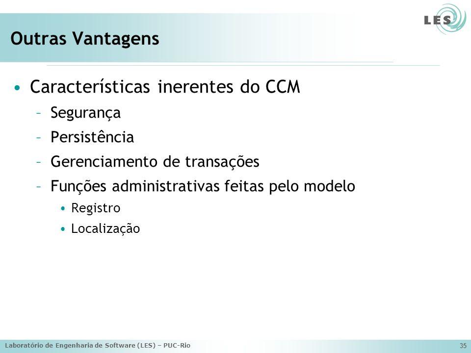 Laboratório de Engenharia de Software (LES) – PUC-Rio 35 Outras Vantagens Características inerentes do CCM –Segurança –Persistência –Gerenciamento de transações –Funções administrativas feitas pelo modelo Registro Localização