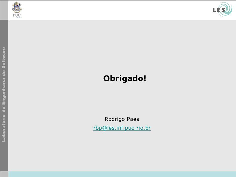 Obrigado! Rodrigo Paes rbp@les.inf.puc-rio.br