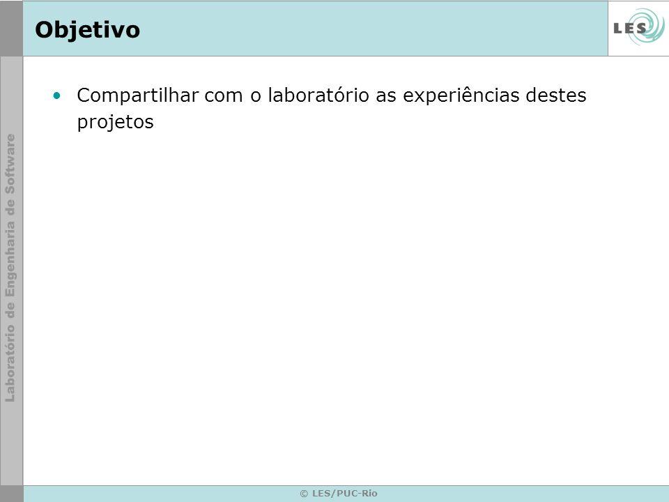 © LES/PUC-Rio Objetivo Compartilhar com o laboratório as experiências destes projetos