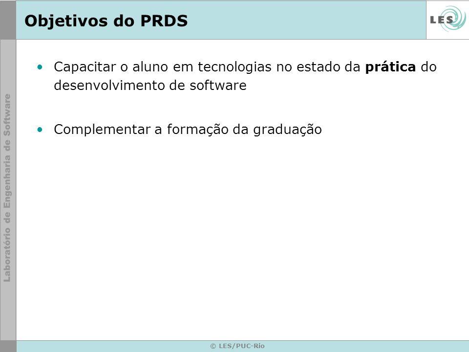 © LES/PUC-Rio Objetivos do PRDS Capacitar o aluno em tecnologias no estado da prática do desenvolvimento de software Complementar a formação da graduação