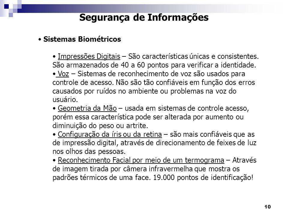 10 Segurança de Informações Sistemas Biométricos Impressões Digitais – São características únicas e consistentes.
