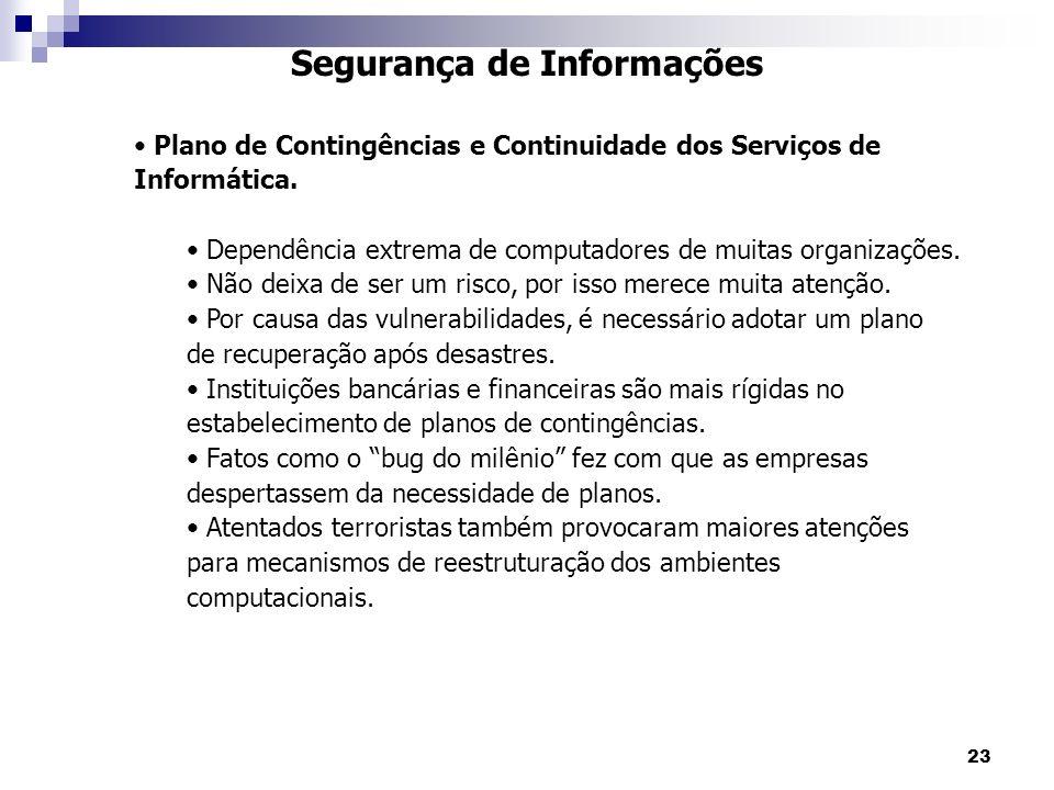23 Segurança de Informações Plano de Contingências e Continuidade dos Serviços de Informática. Dependência extrema de computadores de muitas organizaç