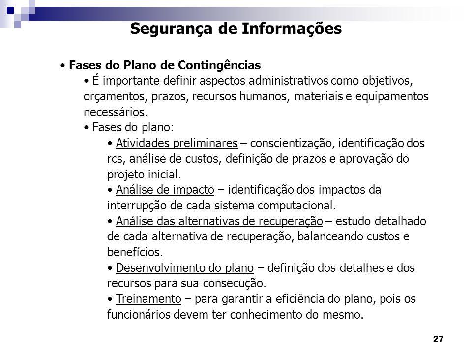 27 Segurança de Informações Fases do Plano de Contingências É importante definir aspectos administrativos como objetivos, orçamentos, prazos, recursos