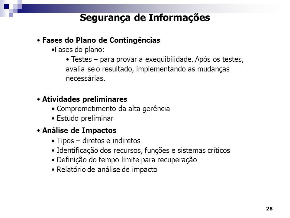 28 Segurança de Informações Fases do Plano de Contingências Fases do plano: Testes – para provar a exeqüibilidade. Após os testes, avalia-se o resulta