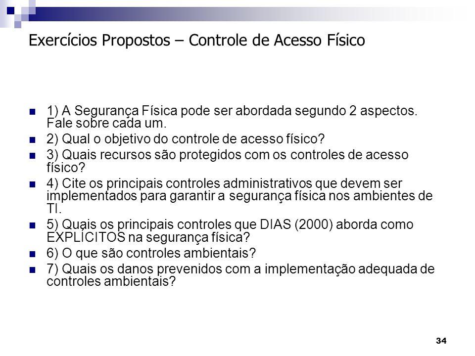 34 Exercícios Propostos – Controle de Acesso Físico 1) A Segurança Física pode ser abordada segundo 2 aspectos.
