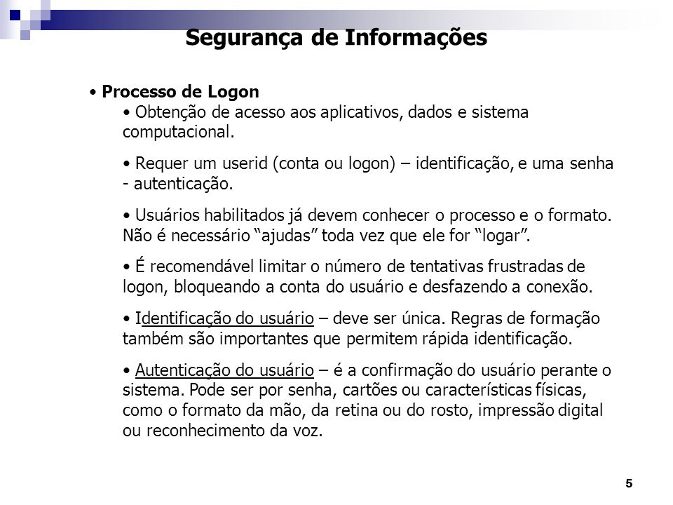 5 Segurança de Informações Processo de Logon Obtenção de acesso aos aplicativos, dados e sistema computacional. Requer um userid (conta ou logon) – id
