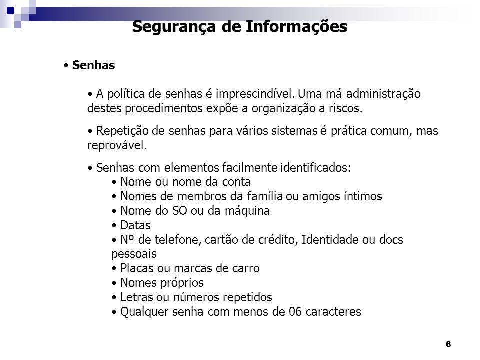 6 Segurança de Informações Senhas A política de senhas é imprescindível.