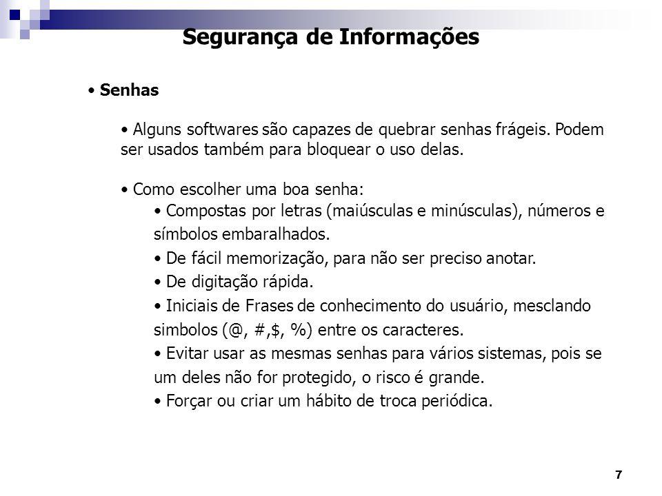 7 Segurança de Informações Senhas Alguns softwares são capazes de quebrar senhas frágeis. Podem ser usados também para bloquear o uso delas. Como esco