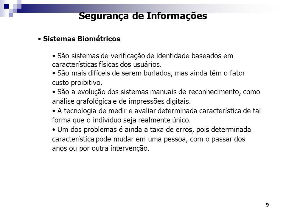 9 Segurança de Informações Sistemas Biométricos São sistemas de verificação de identidade baseados em características físicas dos usuários. São mais d