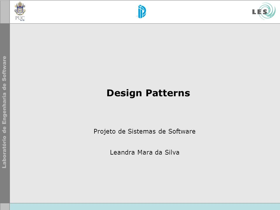 Design Patterns Projeto de Sistemas de Software Leandra Mara da Silva