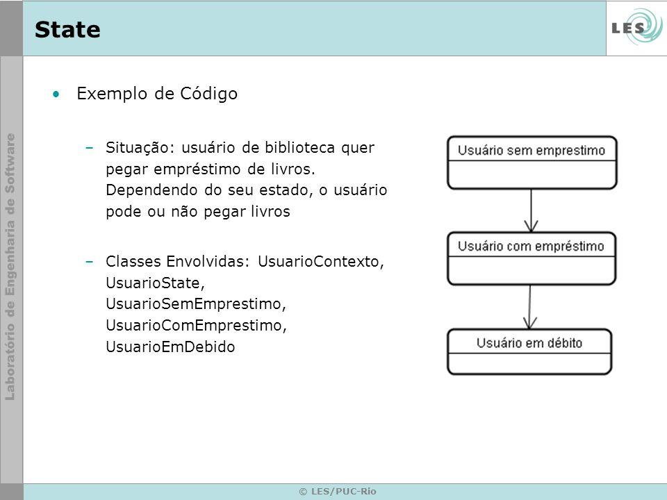 © LES/PUC-Rio State Exemplo de Código –Situação: usuário de biblioteca quer pegar empréstimo de livros. Dependendo do seu estado, o usuário pode ou nã
