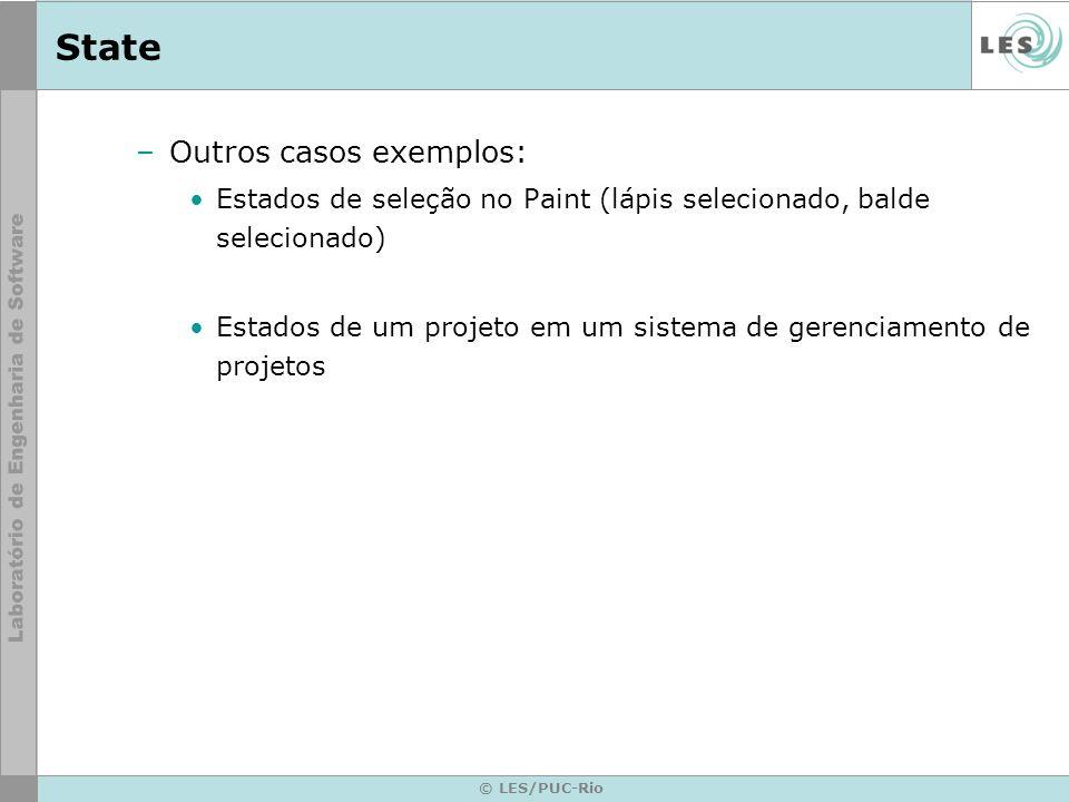 © LES/PUC-Rio State –Outros casos exemplos: Estados de seleção no Paint (lápis selecionado, balde selecionado) Estados de um projeto em um sistema de