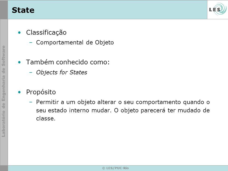 © LES/PUC-Rio State Classificação –Comportamental de Objeto Também conhecido como: –Objects for States Propósito –Permitir a um objeto alterar o seu c