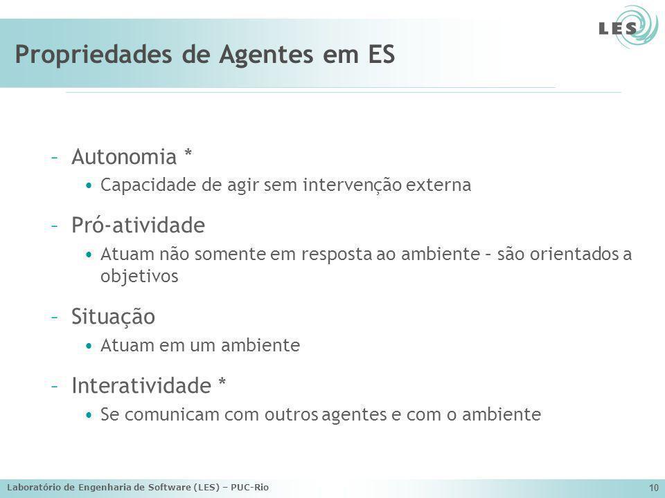 Laboratório de Engenharia de Software (LES) – PUC-Rio 10 Propriedades de Agentes em ES –Autonomia * Capacidade de agir sem intervenção externa –Pró-at