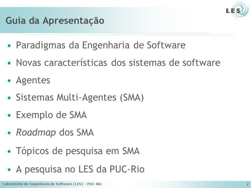 Laboratório de Engenharia de Software (LES) – PUC-Rio 2 Guia da Apresentação Paradigmas da Engenharia de Software Novas características dos sistemas d