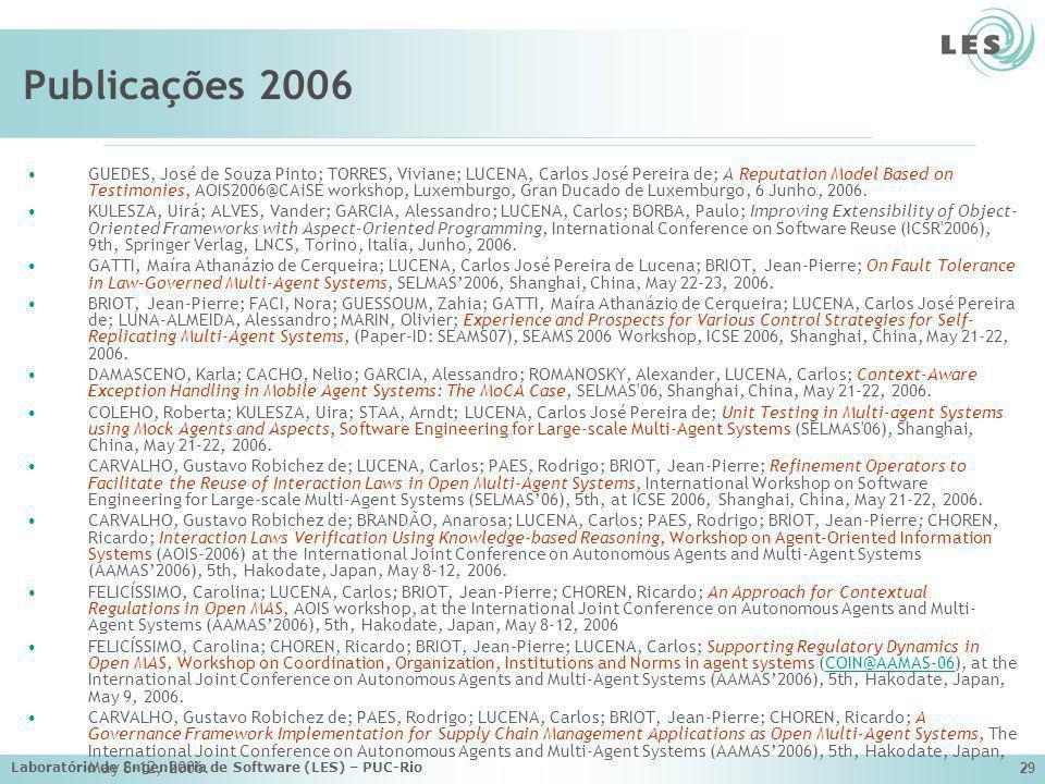 Laboratório de Engenharia de Software (LES) – PUC-Rio 29 Publicações 2006 GUEDES, José de Souza Pinto; TORRES, Viviane; LUCENA, Carlos José Pereira de