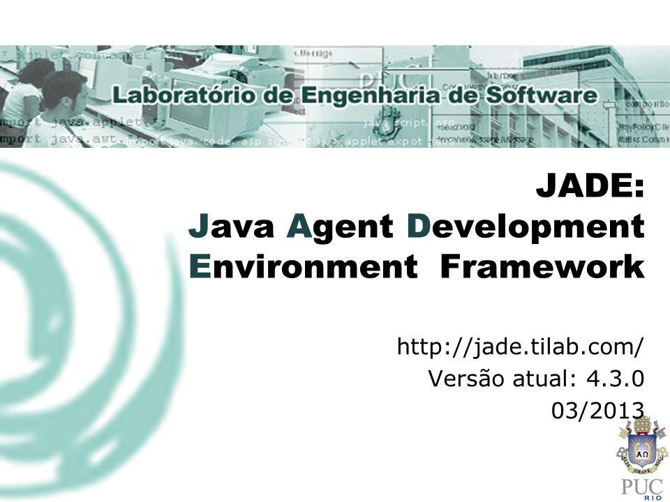 JADE: Java Agent Development Environment Framework http://jade.tilab.com/ Versão atual: 4.3.0 03/2013