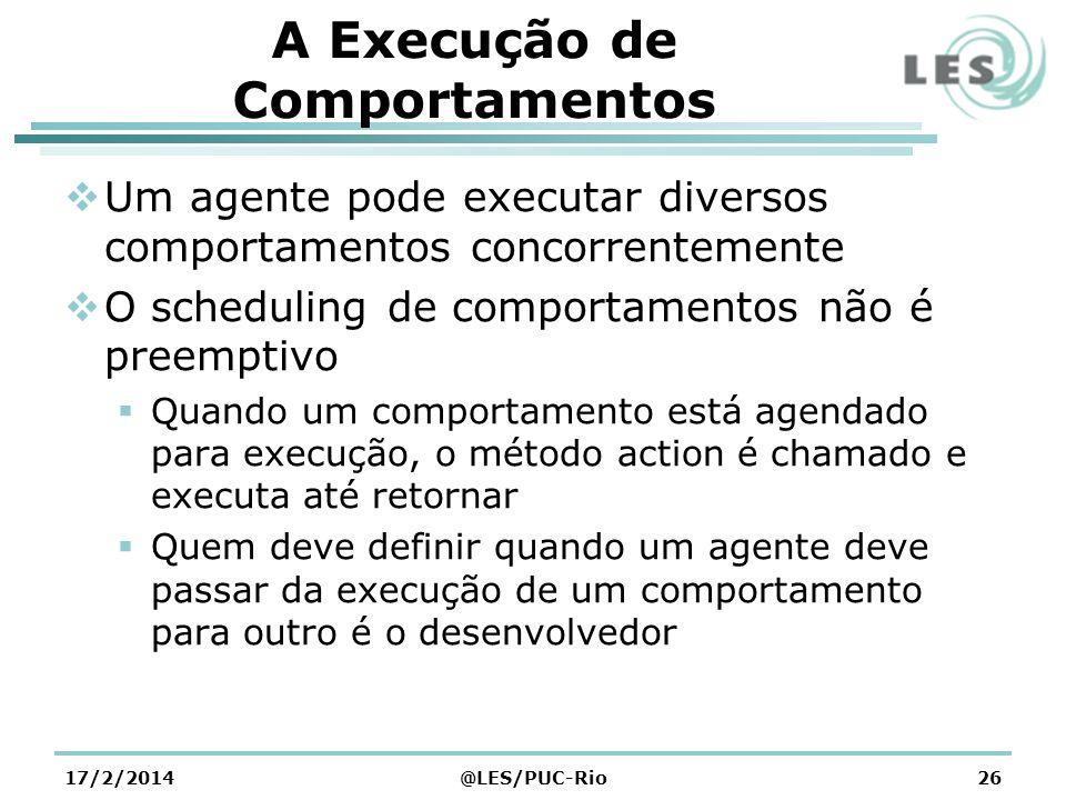 A Execução de Comportamentos Um agente pode executar diversos comportamentos concorrentemente O scheduling de comportamentos não é preemptivo Quando u